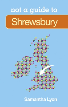 Not a Guide to: Shrewsbury, Paperback / softback Book