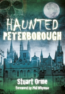 Haunted Peterborough, Paperback / softback Book