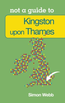 Not a Guide to: Kingston upon Thames, Paperback / softback Book