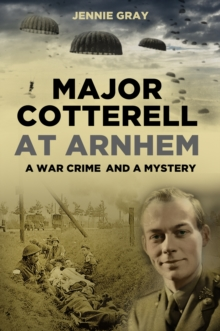 Major Cotterell at Arnhem : A War Crime and a Mystery, Hardback Book
