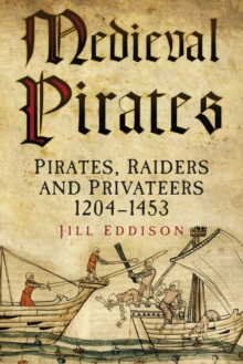 Medieval Pirates : Pirates, Raiders and Privateers 1204-1453, Paperback / softback Book