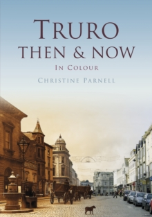 TRURO THEN & NOW, Hardback Book