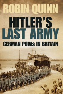 Hitler's Last Army : German POWs in Britain, Hardback Book