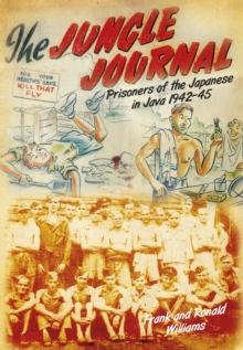 The Jungle Journal : Prisoners of the Japanese in Java 1942-45, Paperback / softback Book