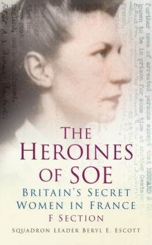 The Heroines of SOE : F Section, Britain's Secret Women in France, Paperback Book