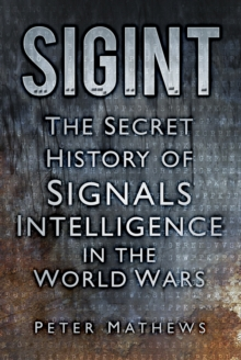 Sigint : The Secret History of Signals Intelligence in the World Wars, Hardback Book