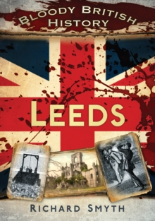 Bloody British History: Leeds, Paperback / softback Book