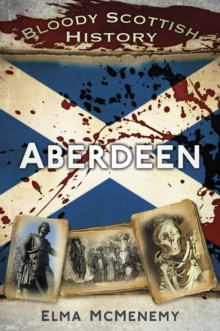 Bloody Scottish History: Aberdeen, Paperback Book