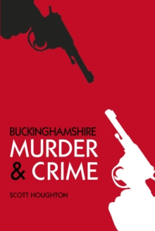 Buckinghamshire Murder & Crime, Paperback / softback Book