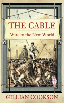 The Cable : Wire to the New World, Paperback / softback Book