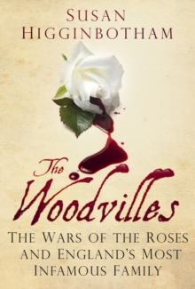 The Woodvilles : The Wars of the Roses and England's Most Infamous Family, Hardback Book