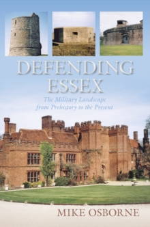 Defending Essex : The Military Landscape from Prehistory to the Present, Paperback / softback Book
