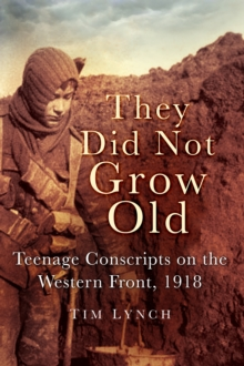 They Did Not Grow Old : Teenage Conscripts on the Western Front 1918, Paperback / softback Book