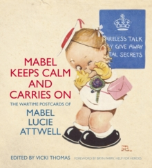 Mabel Keeps Calm and Carries On : The Wartime Postcards of Mabel Lucie Attwell, Paperback / softback Book