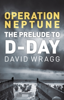 Operation Neptune : The Prelude to D-Day, Hardback Book