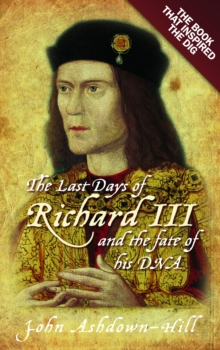 The Last Days of Richard III and the Fate of His DNA : The Book That Inspired the Dig, Paperback Book