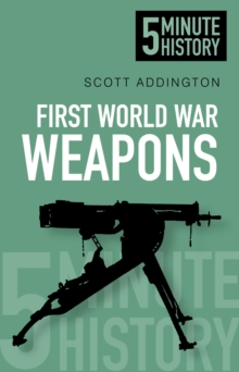 First World War Weapons: 5 Minute History, Paperback Book