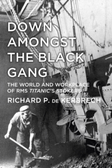 Down Amongst the Black Gang : The World and Workplace of RMS Titanic's Stokers, Paperback / softback Book