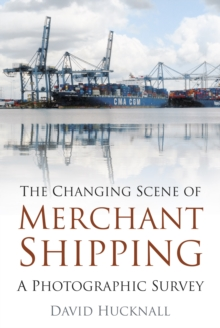 The Changing Scene of Merchant Shipping : A Photographic Survey, Paperback Book
