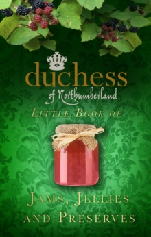 The Duchess of Northumberland's Little Book of Jams, Jellies and Preserves, Hardback Book