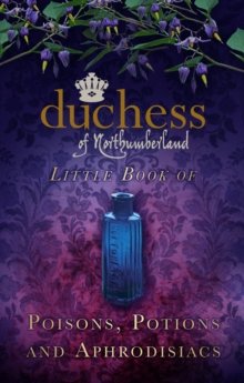 The Duchess of Northumberland's Little Book of Poisons, Potions and Aphrodisiacs, Hardback Book