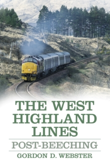 The West Highland Lines : Post-Beeching, Paperback / softback Book