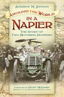 Around the World in a Napier : The Story of Two Motoring Pioneers, Paperback / softback Book