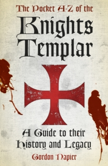 The Pocket A-Z of the Knights Templar : A Guide to their History and Legacy, Paperback Book