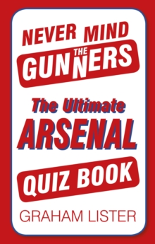 Never Mind the Gunners : The Ultimate Arsenal FC Quiz Book, Paperback Book