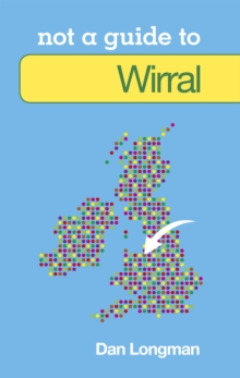 Not a Guide to: Wirral, Paperback / softback Book