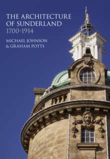 The Architecture of Sunderland : 1700-1914, Hardback Book