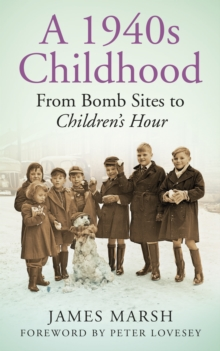 A 1940s Childhood : From Bomb Sites to Children's Hour, Paperback Book