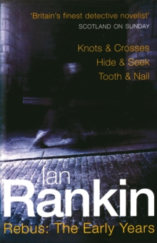 Rebus: The Early Years : Knots & Crosses, Hide & Seek, Tooth & Nail, Paperback Book