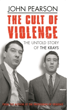 The Cult Of Violence : The Untold Story of the Krays, Paperback Book
