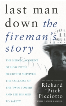 Last Man Down : The Fireman's Story: The Heroic Account of How Pitch Picciotto Survived the Collapse of the Twin Tow, Paperback Book