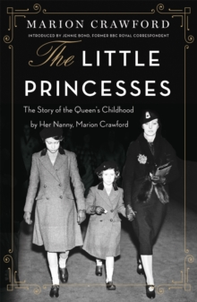 The Little Princesses : The Story of the Queen's Childhood by Her Nanny Crawfie, Paperback Book