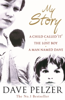 My Story : A Child Called It, The Lost Boy, A Man Named Dave, Paperback / softback Book