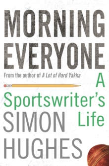 Morning Everyone : A Sportswriter's Life, Paperback Book