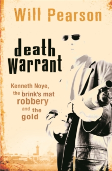Death Warrant : Kenneth Noye, the Brink's-Mat Robbery And The Gold, Paperback / softback Book