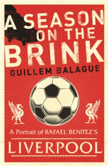 A Season on the Brink : Rafael Benitez, Liverpool and the Path to European Glory, Paperback Book