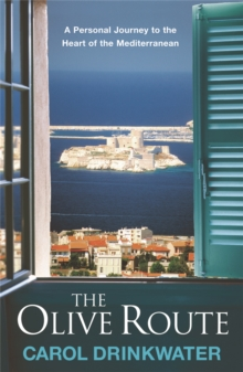 The Olive Route : A Personal Journey to the Heart of the Mediterranean, Paperback Book