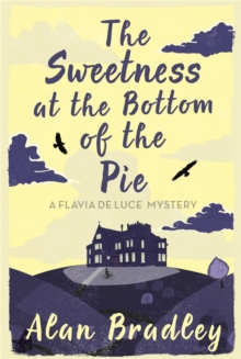 The Sweetness at the Bottom of the Pie : A Flavia de Luce Mystery Book 1, Paperback / softback Book