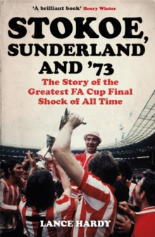 Stokoe, Sunderland and 73 : The Story Of the Greatest FA Cup Final Shock of All Time, Paperback / softback Book