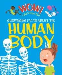 Wow! Surprising Facts About the Human Body, Hardback Book
