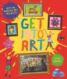 Get Into Art : Discover Great Art and Create Your Own, Hardback Book