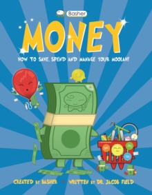 Basher Money : How to Save, Spend and Manage Your Moolah!, Paperback / softback Book