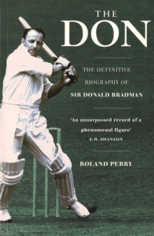 The Don : The Definitive Biography of Sir Donald Bradman, Paperback Book