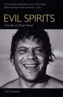 Evil Spirits : The Life of Oliver Reed, Paperback Book