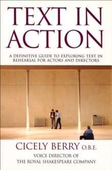 Text In Action : A Definitive Guide To Exploring Text In Rehearsal For Actors And Directors, Paperback / softback Book