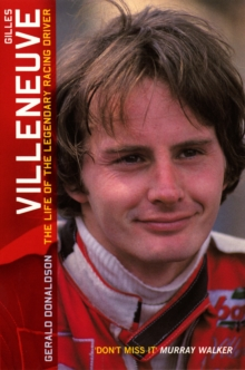 Gilles Villeneuve: The Life of the Legendary Racing Driver, Paperback / softback Book